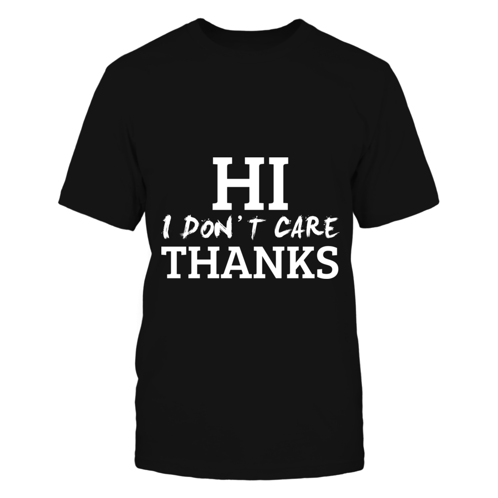 TShirt Hoodie Hi I Don't Care Thanks Funny Sarcasm Tee FanPrint