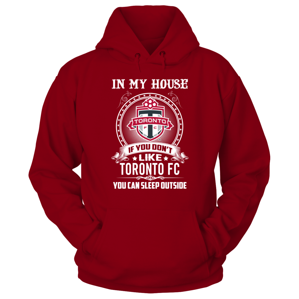 Toronto FC In my house If you don't Toronto FC You can Sleep outside FanPrint