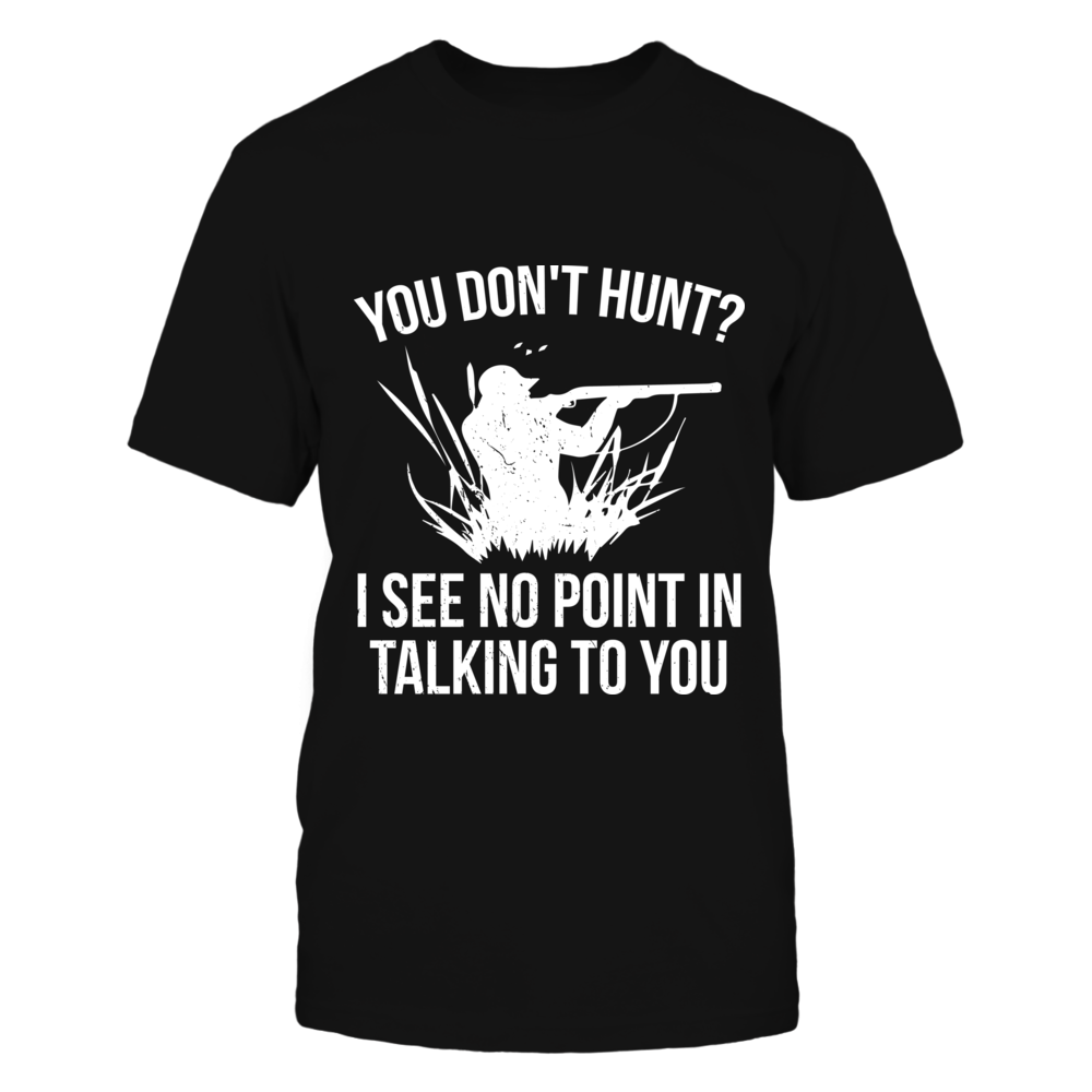 You Don't Hunt? I See No Point In Talking To You Front picture