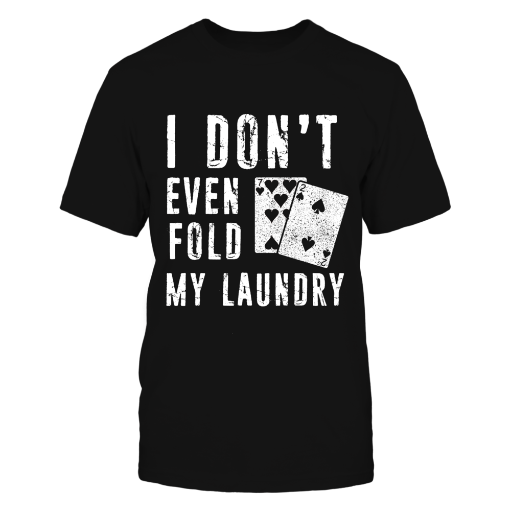 I Don't Even Fold My Laundry Poker Tshirt Front picture