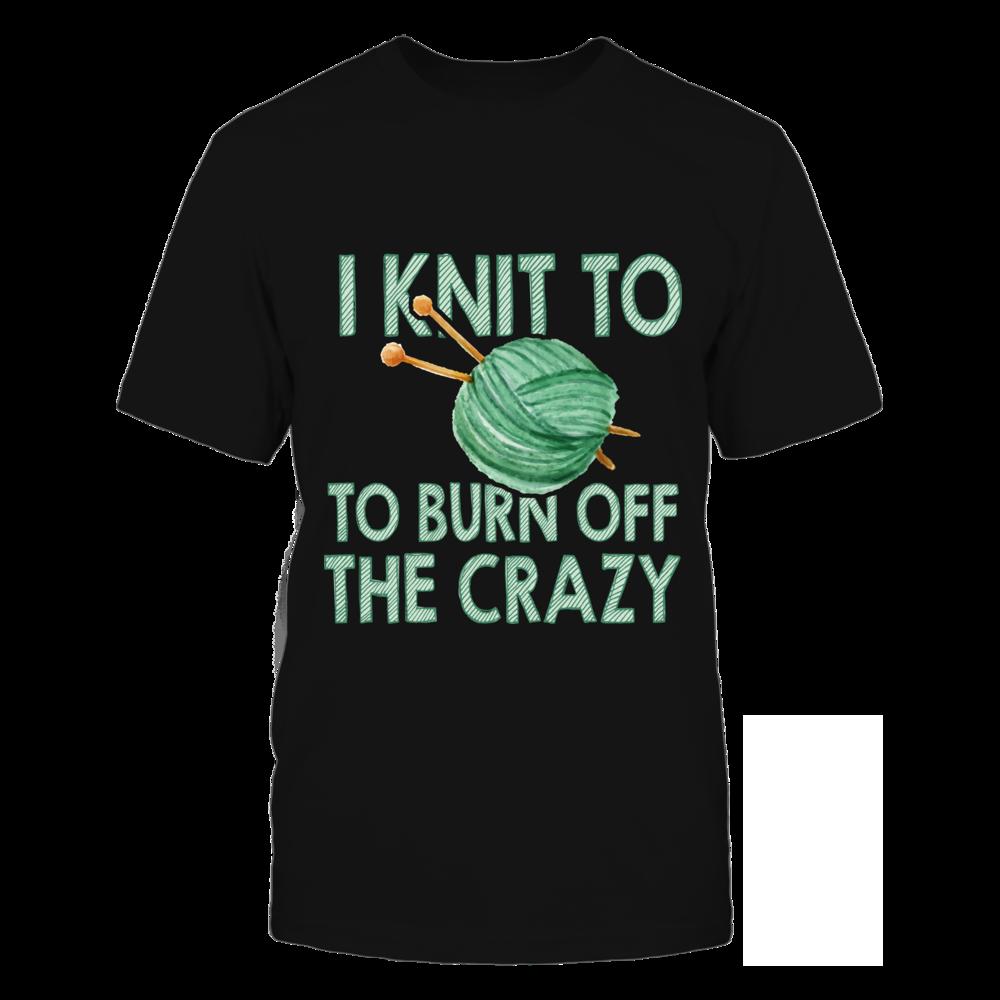 TShirt Hoodie I Knit To Burn Off The Crazy FanPrint