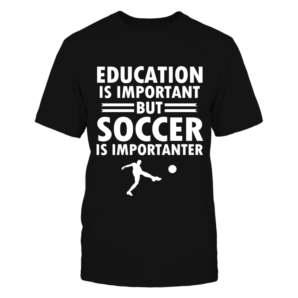 TShirt Hoodie Education Is Important But Soccer Is Importanter Tshirt FanPrint