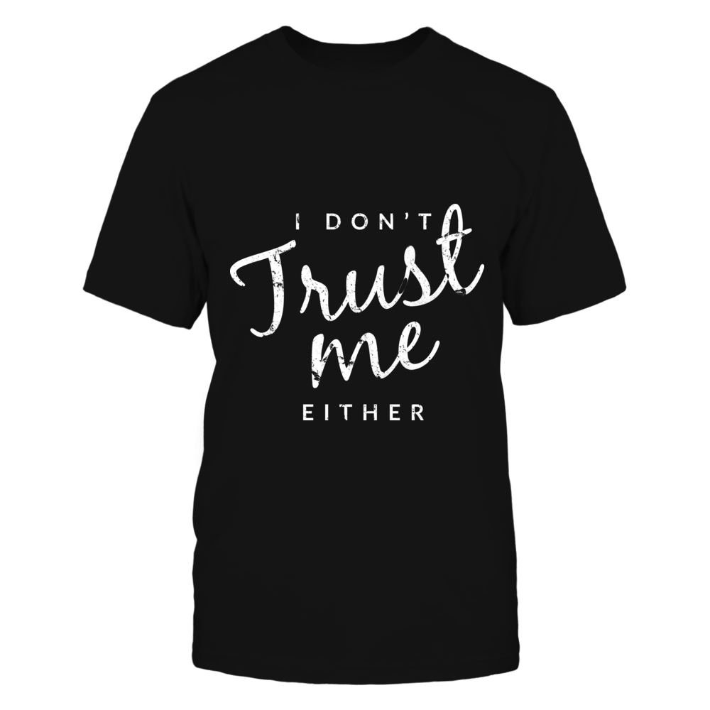 TShirt Hoodie I Dont't Trust Me Either Funny Tee FanPrint