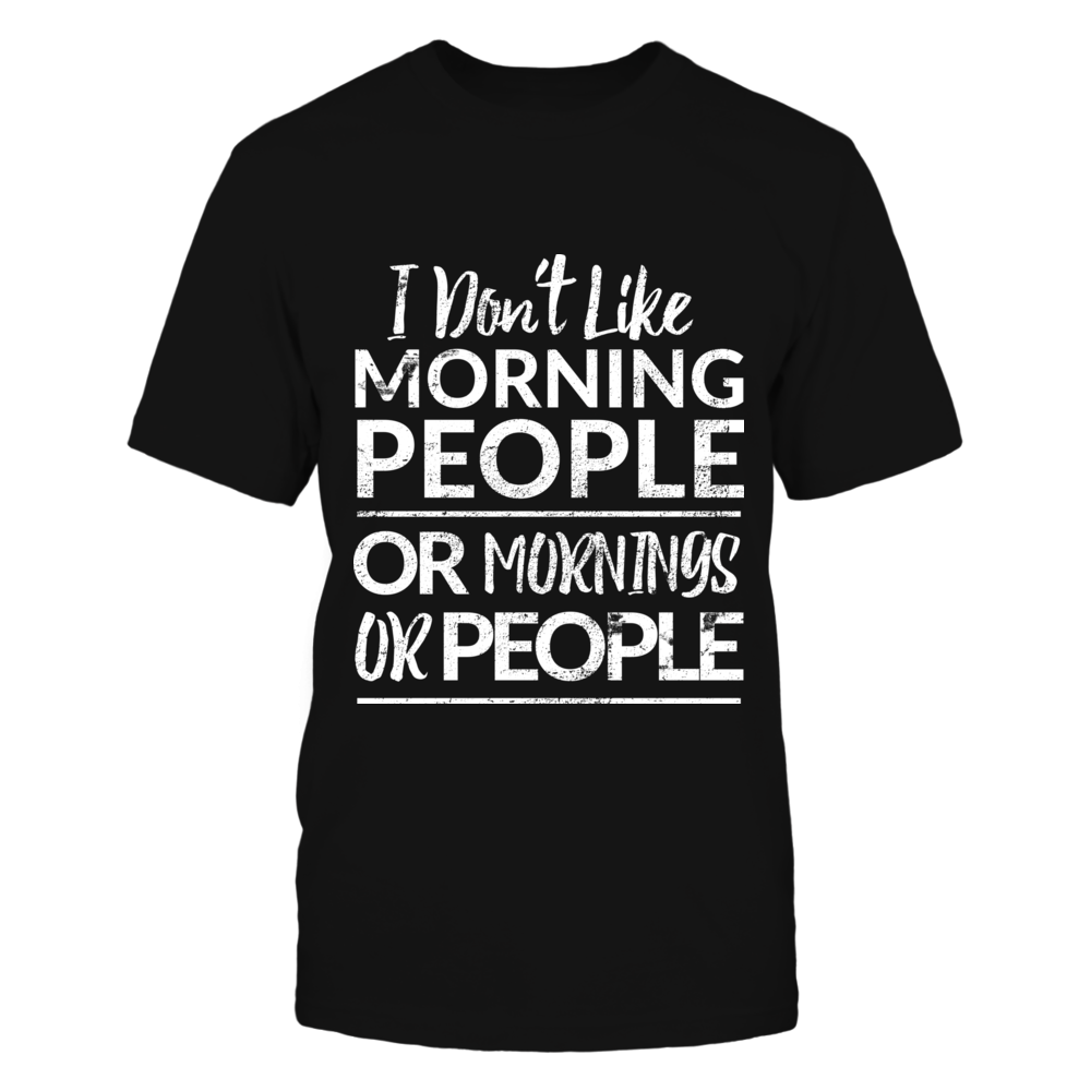 I Don't Like Morning People Or Mornings Or People Tshirt Front picture
