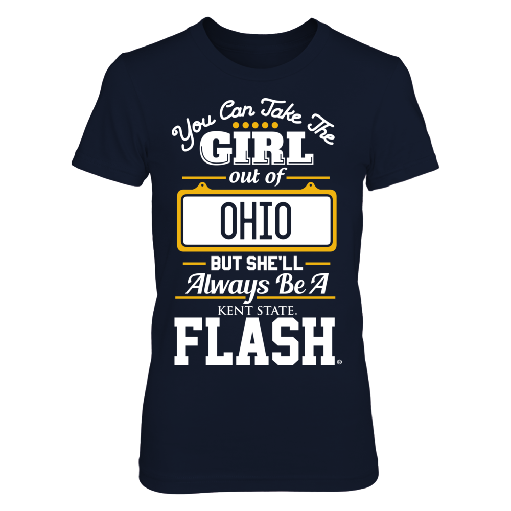 Kent State Golden Flashes Take The Girl Out But She'll Always Be - Kent State Golden Flashes FanPrint