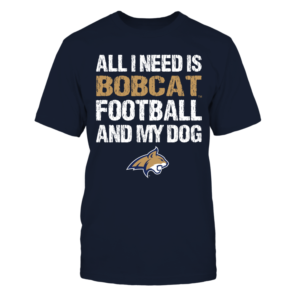 Montana State Bobcats - All I Need - Football and Dog Front picture