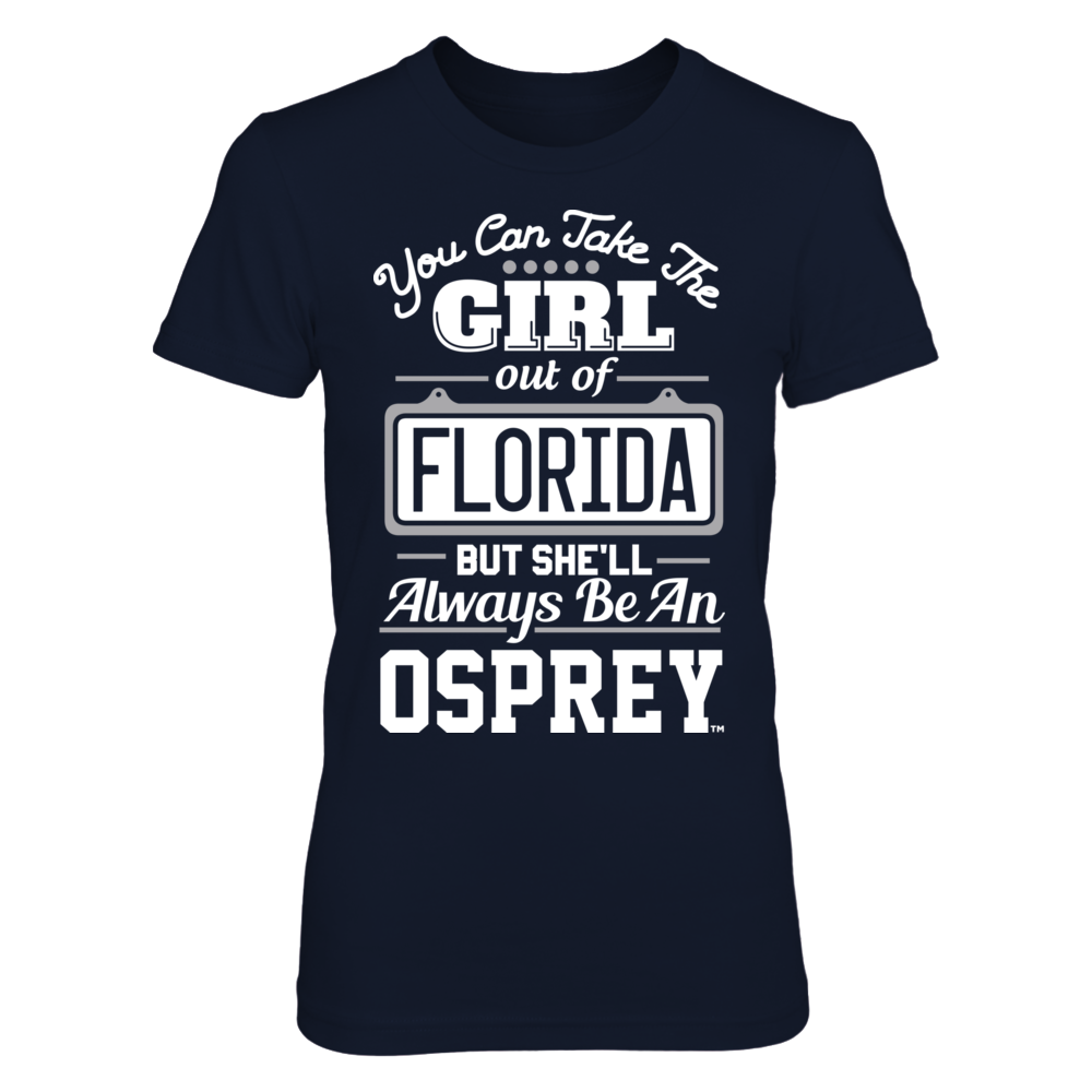 North Florida Ospreys Take The Girl Out But She'll Always Be - North Florida Ospreys FanPrint