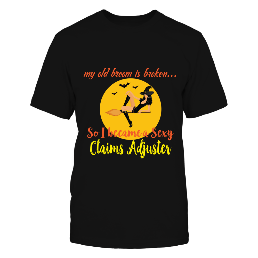 TShirt Hoodie Broom Broken So Became Sexy Claims Adjuster Halloween Shirt FanPrint