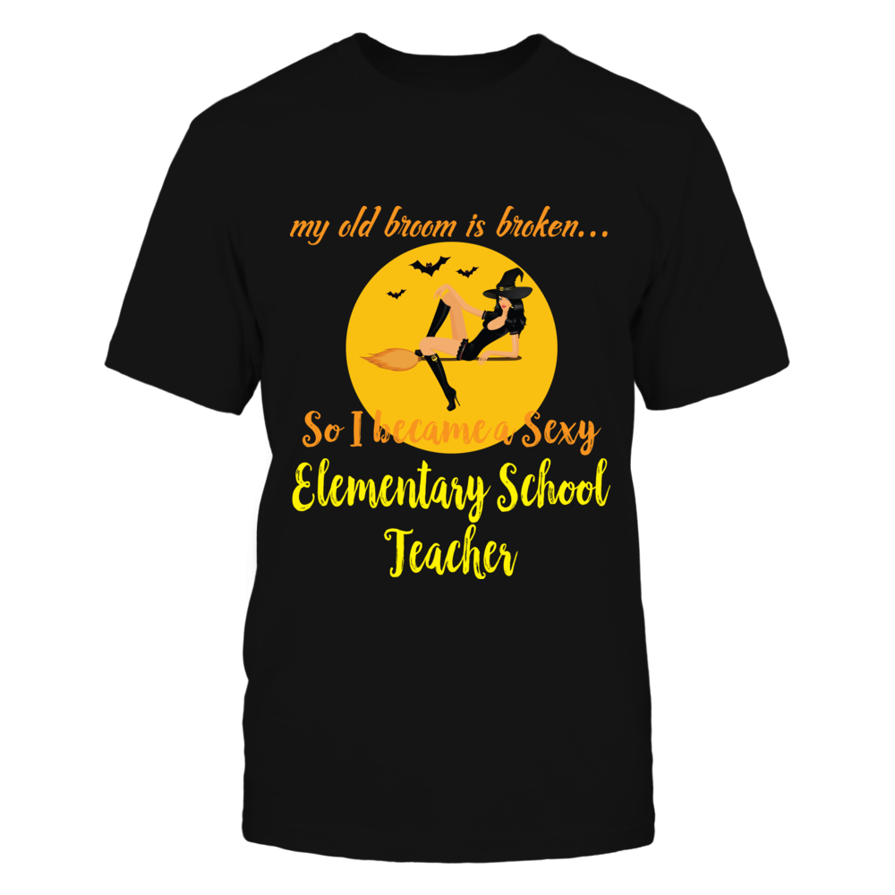 TShirt Hoodie Broom Broken So Became Sexy Elementary School Teacher Halloween Shirt FanPrint