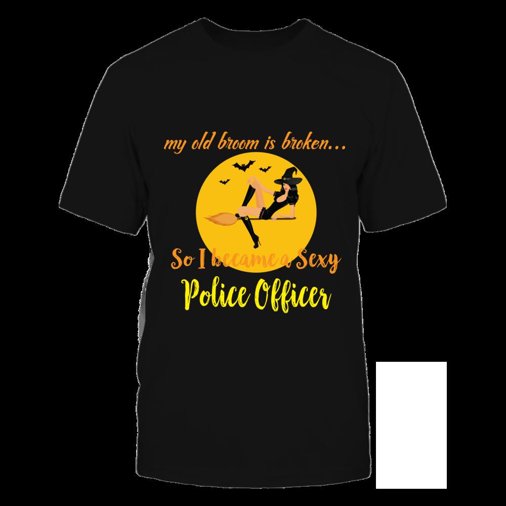 TShirt Hoodie Broom Broken So Became Sexy Police Officer Halloween Shirt FanPrint
