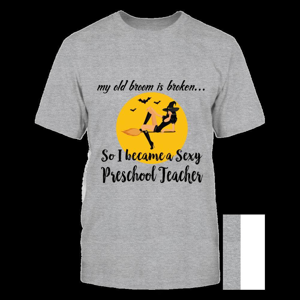 TShirt Hoodie Broom Broken So Became Sexy Preschool Teacher Halloween Shirt FanPrint