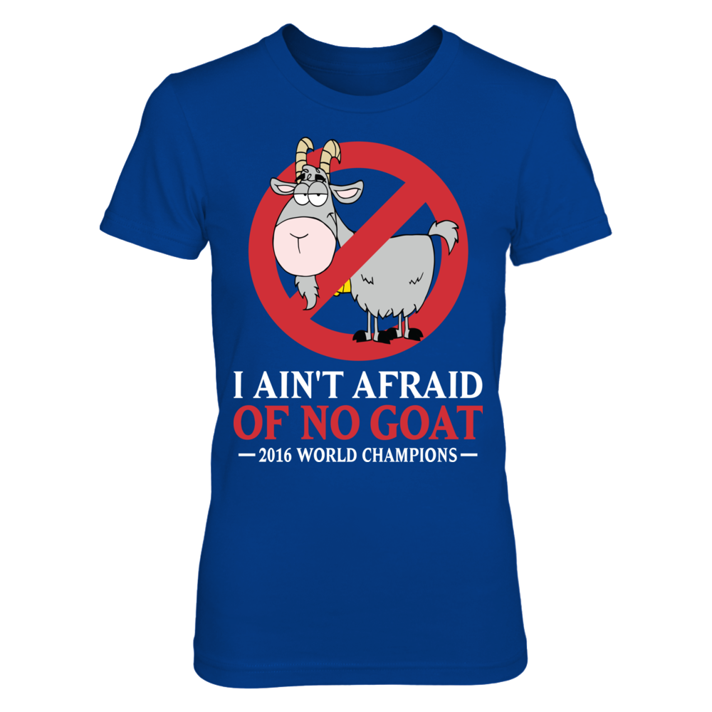 TShirt Hoodie I Ain't Afraid Of NO Goat - 2016 World Champions FanPrint