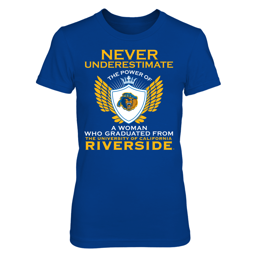 UC Riverside Highlanders Never Underestimate The Power Of A Woman - UC Riverside Highlanders FanPrint