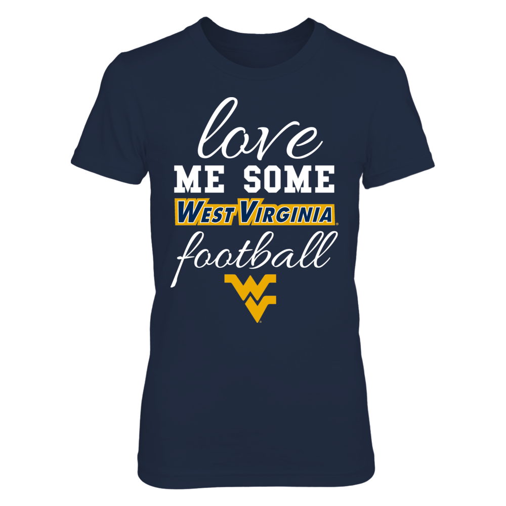 LOVE ME SOME WEST VIRGINIA FOOTBALL - WEST VIRGINIA MOUNTAINEERS Front picture
