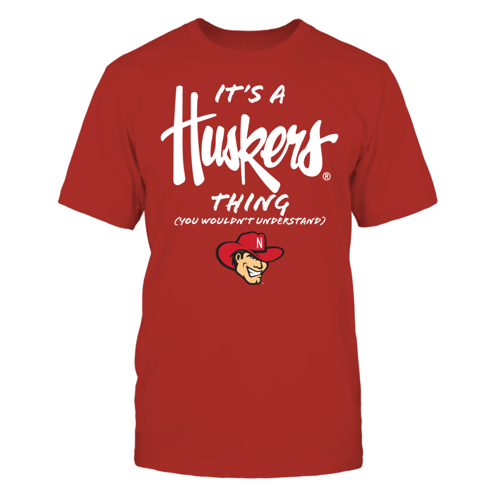 It's a Huskers Thing - You Wouldn't Understand - Nebraska Cornhuskers Front picture