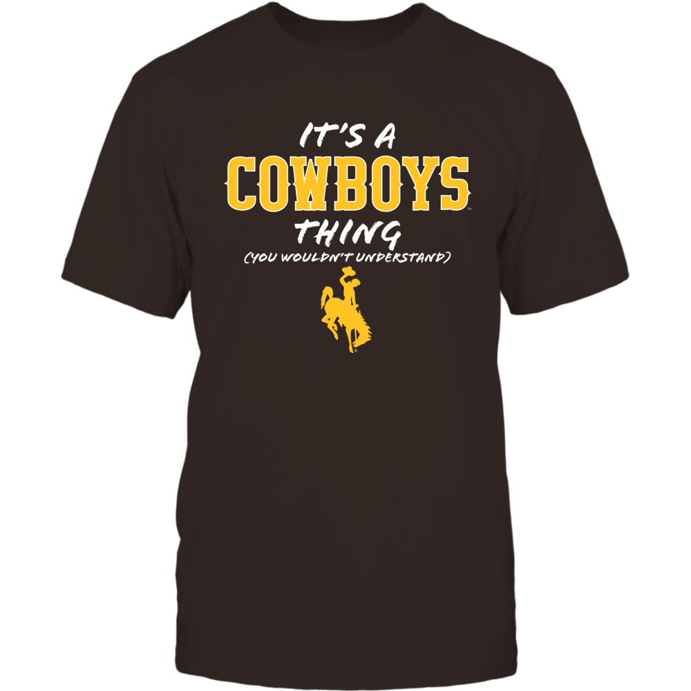 Wyoming Cowboys It's a Cowboys Thing - You Wouldn't Understand - University of Wyoming FanPrint