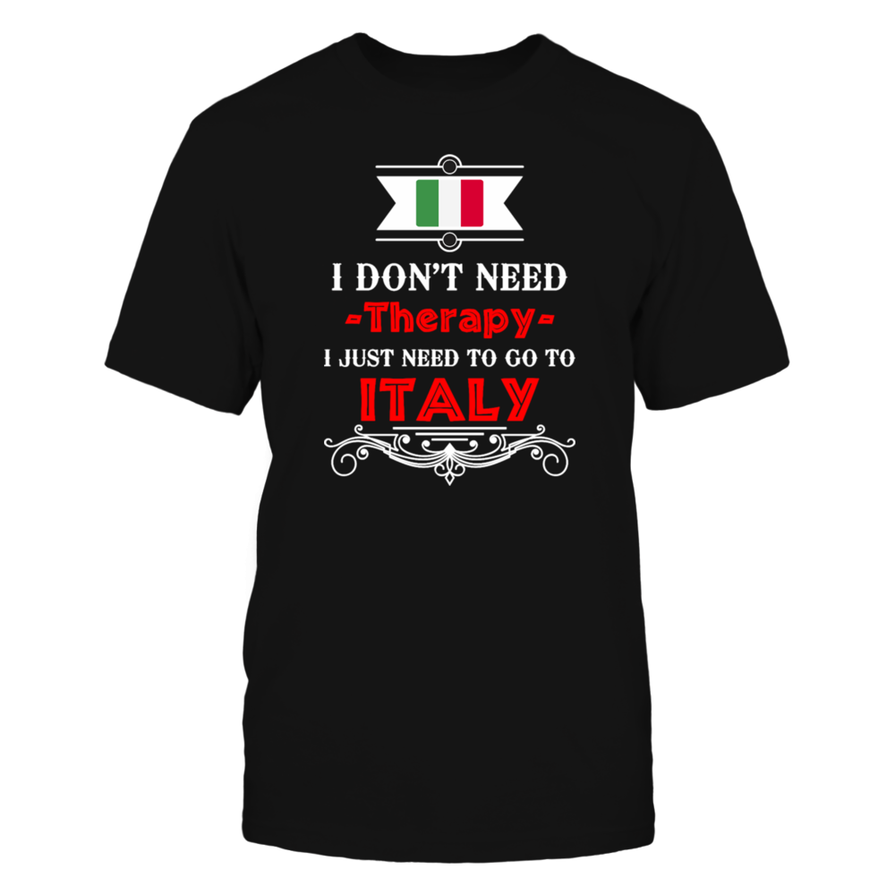TShirt Hoodie I Dont Need Therapy I Just Need To Go Italy T Shirts FanPrint
