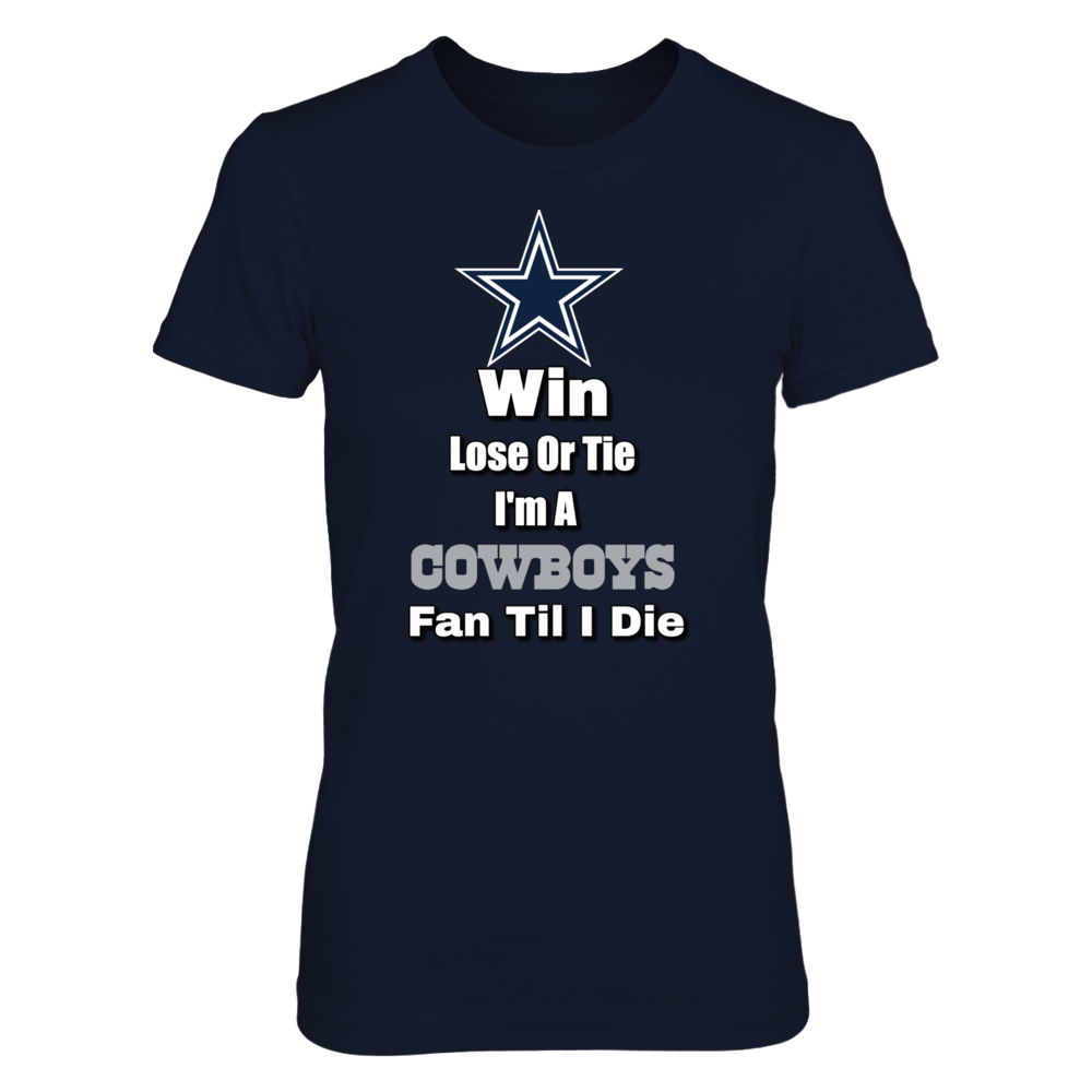 Win Lose Or Tie I'm A Cowboys Fan Til I Die Front picture