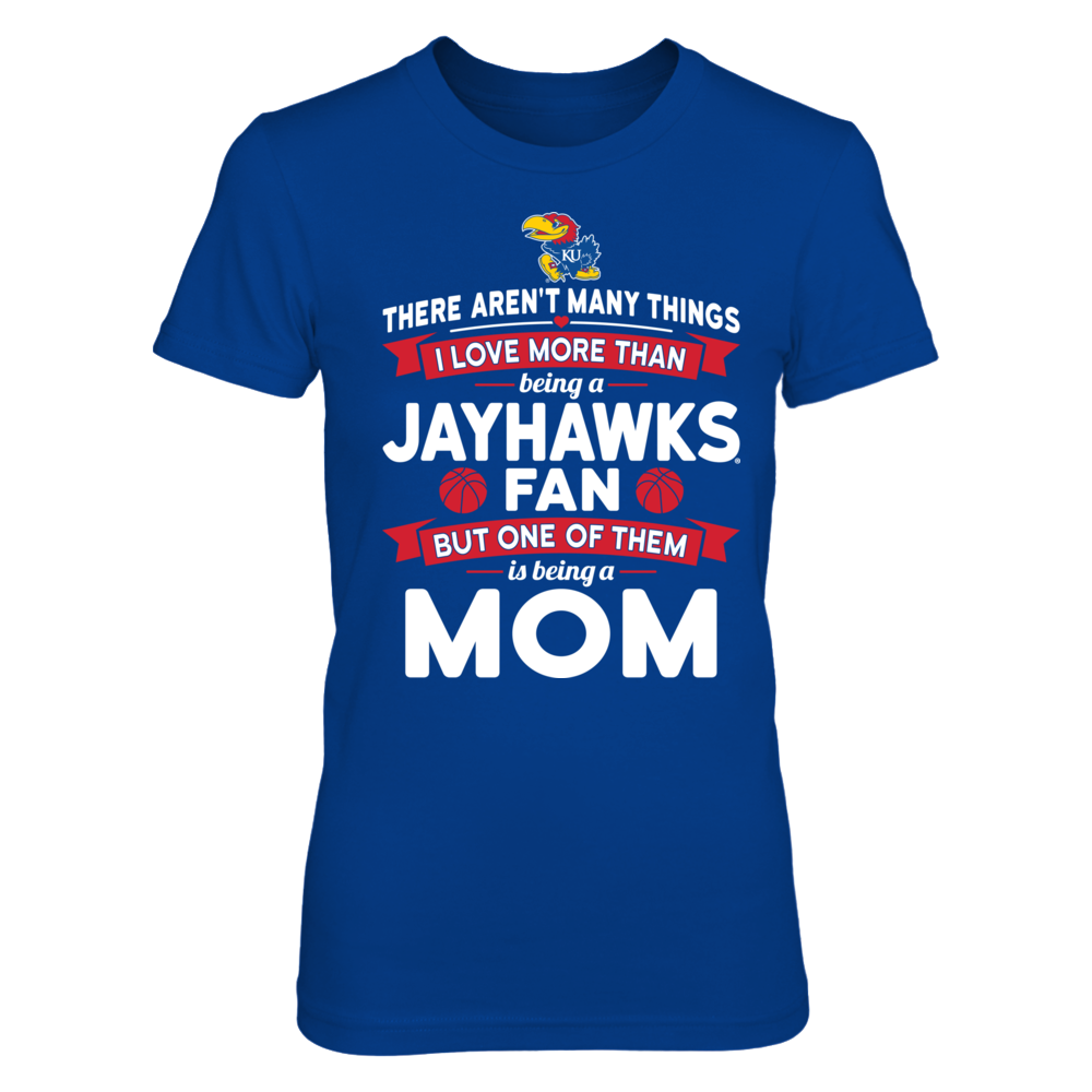 Kansas Jayhawks - There Aren't Many Things I Love More Being A Mom Front picture