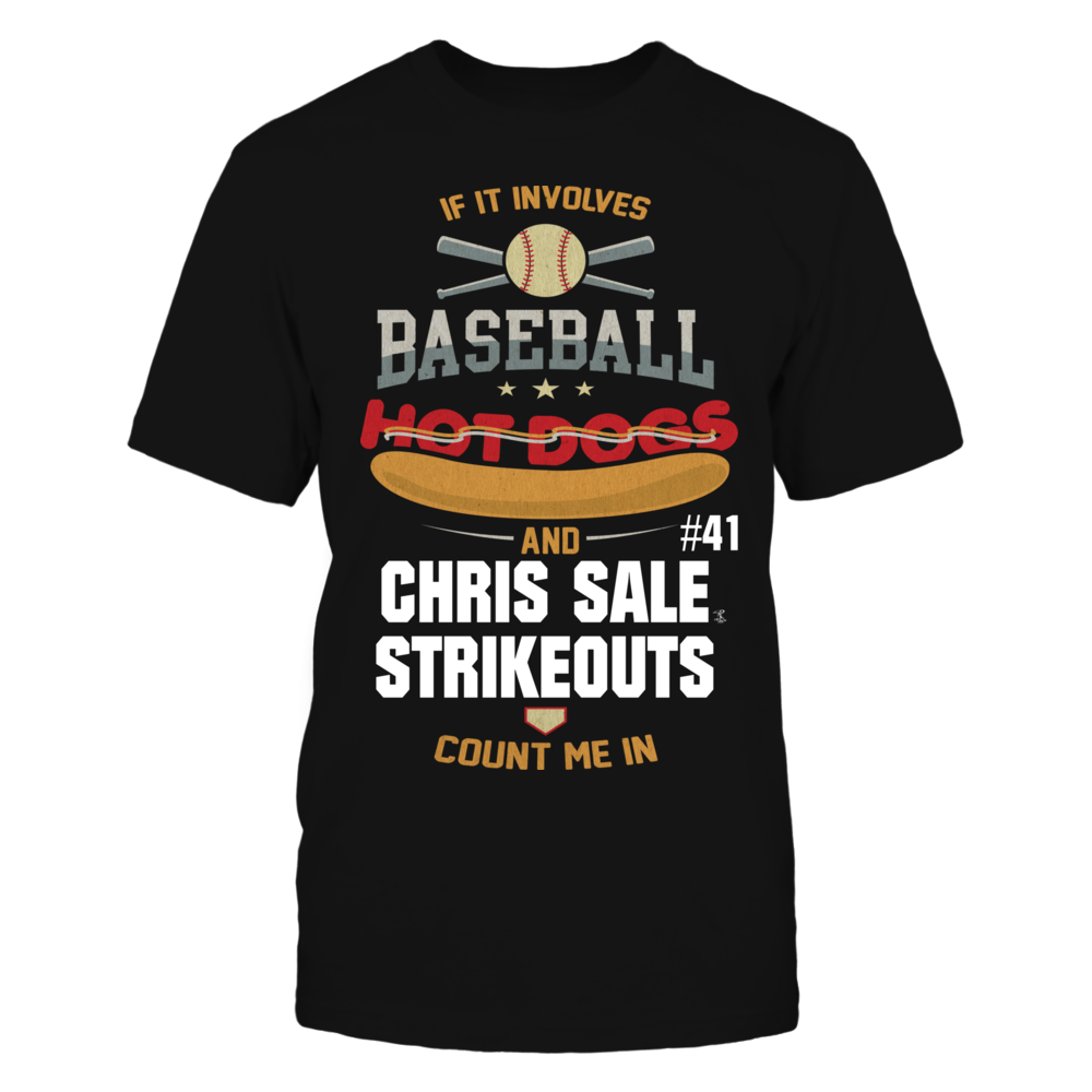 If it involves baseball, hot dogs and Chris Sale strikeouts count me in t-shirt Front picture