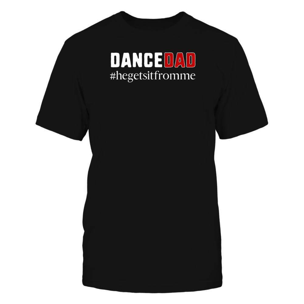 TShirt Hoodie Dance Dad-He Gets it From Me FanPrint