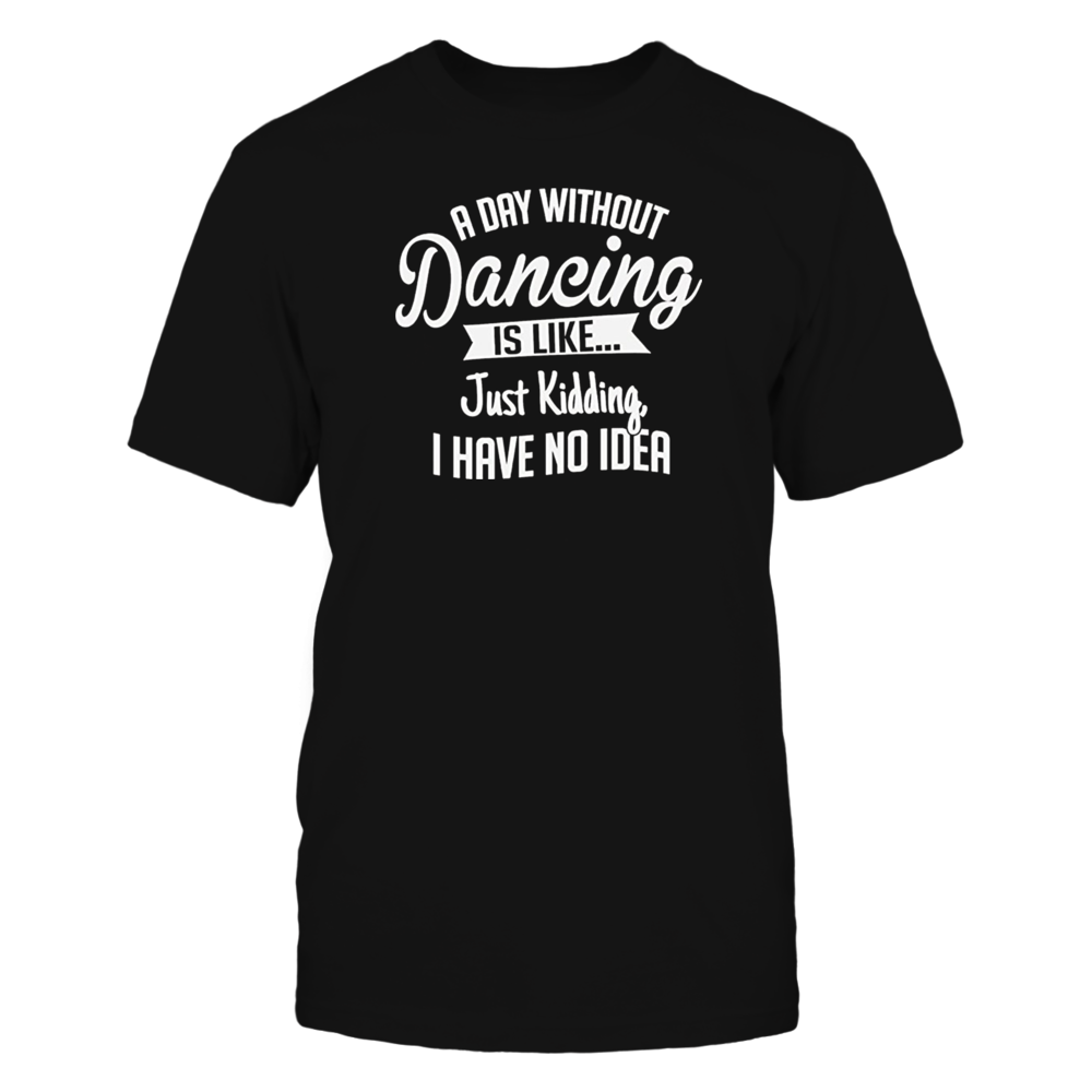TShirt Hoodie Funny A Day Without Dancing FanPrint