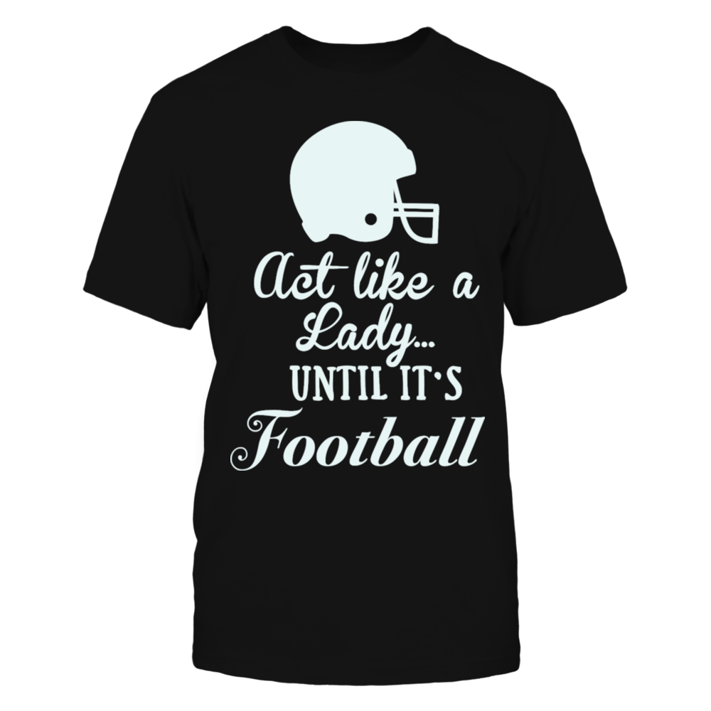 TShirt Hoodie Act like a Lady Football T-Shirt FanPrint