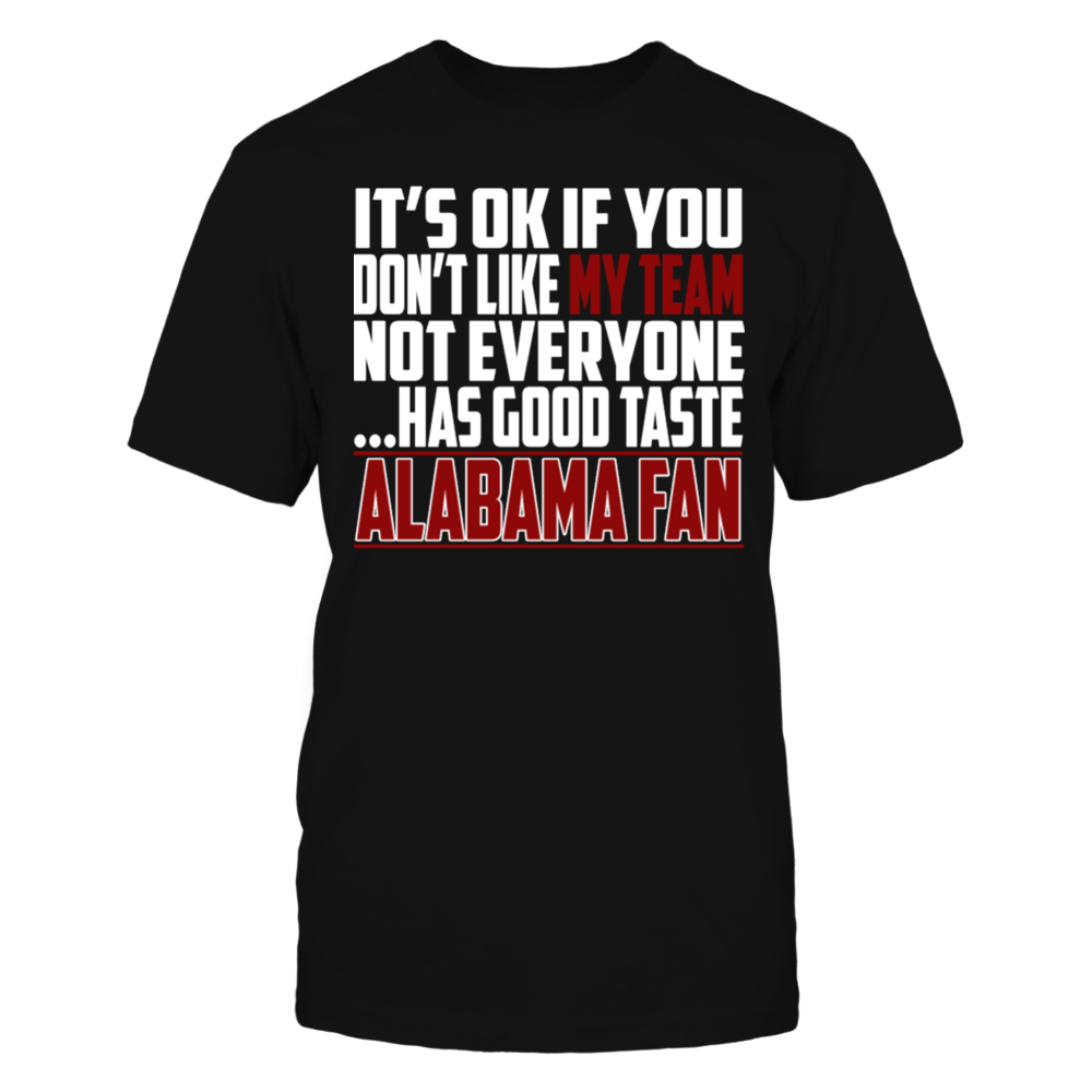 Alabama fan - It's ok if you don't like my team T-Shirt Front picture