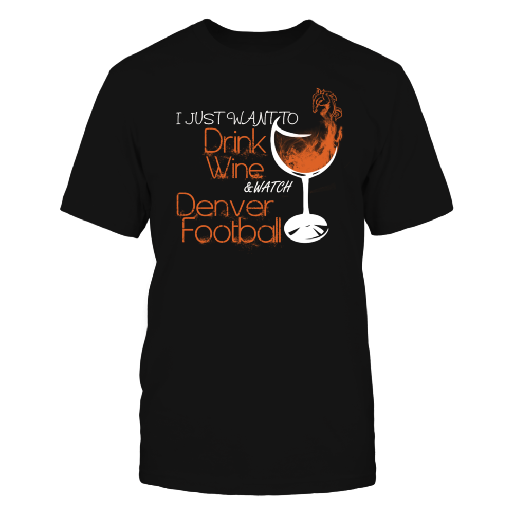 TShirt Hoodie Denver - Just want to drink wine & watch football T-Shirt FanPrint