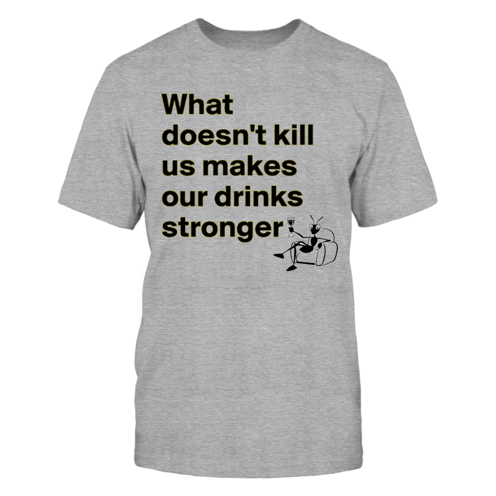 TShirt Hoodie What Doesn't Kill Us Makes Our Drinks Stronger2 FanPrint