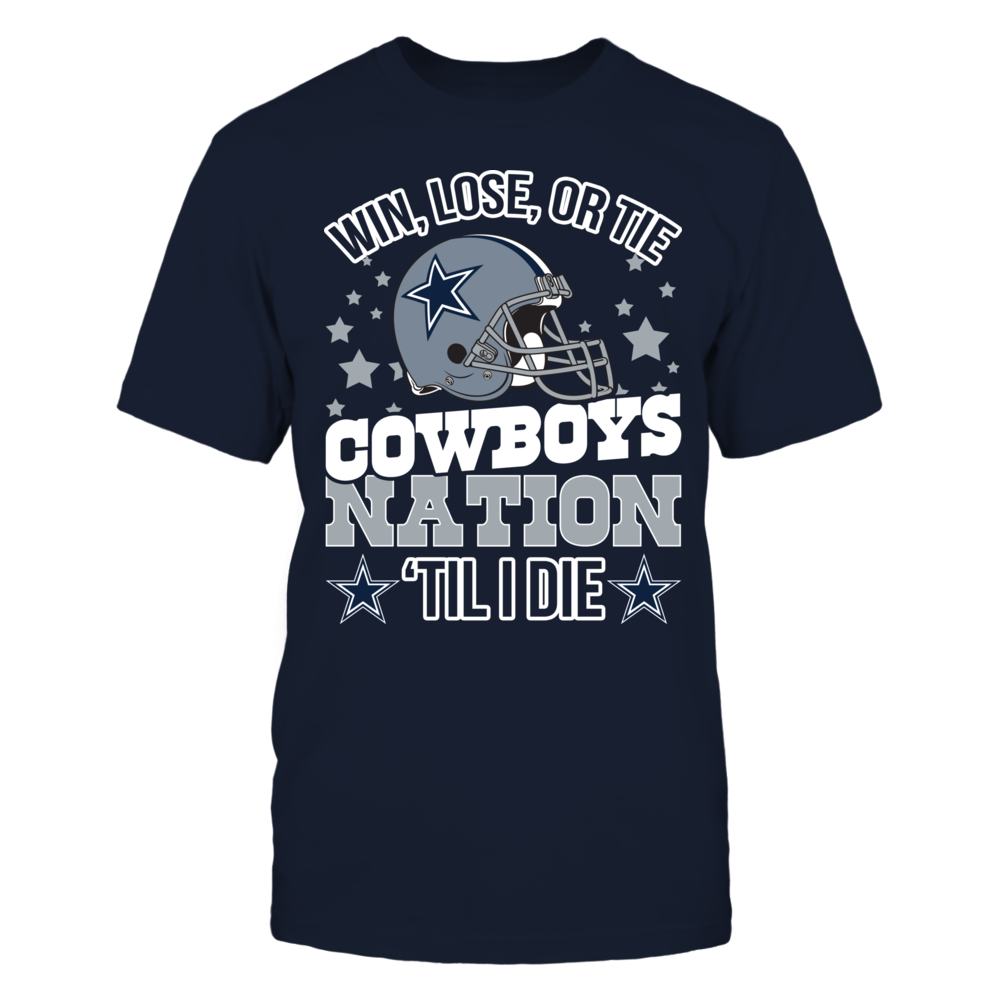 WIN, LOSE, OR TIE - COWBOYS NATION 'TIL I DIE Front picture