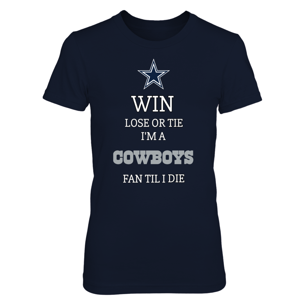 Win lose or tie I'm a Cowboys fan till I die! Front picture