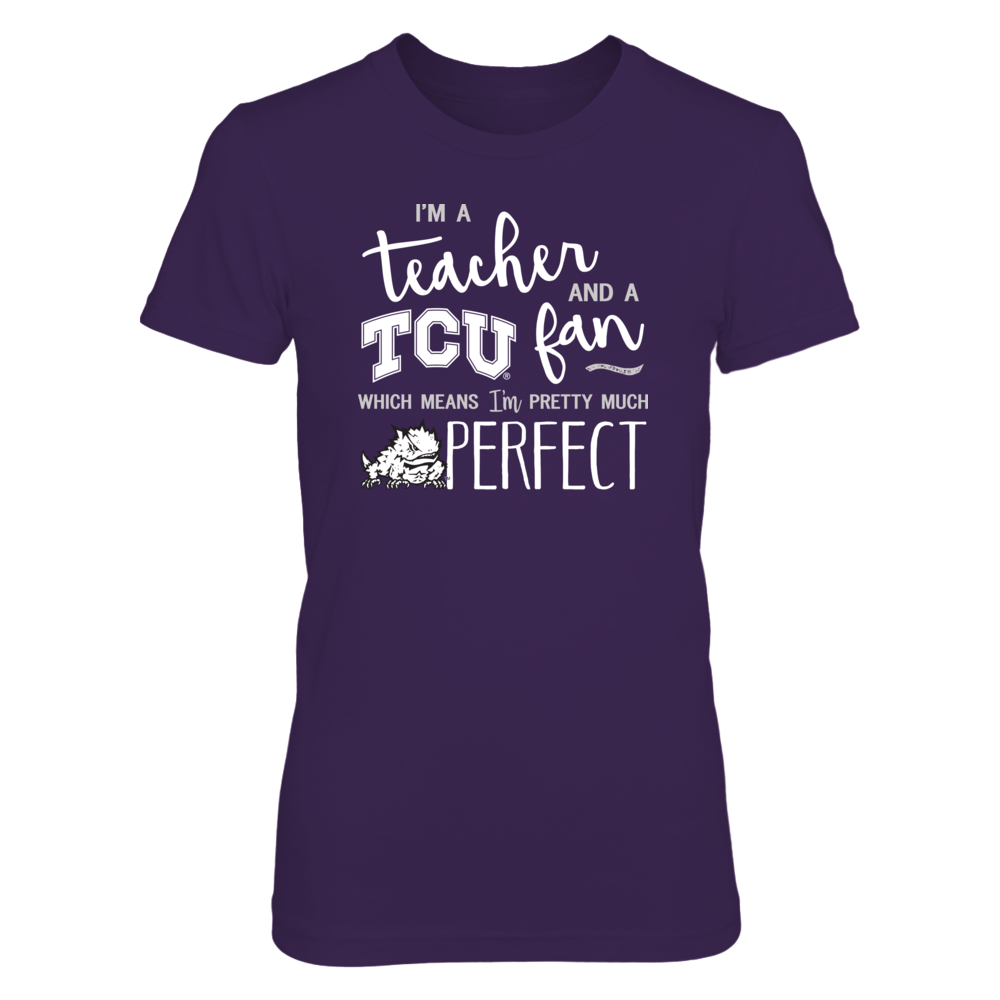 Perfect Teacher TCU Horned Frogs Fan T-Shirt | Tank | Hoodie Front picture