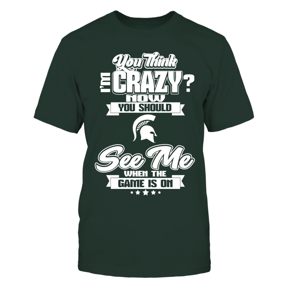 You Think I'm Crazy Now? Michigan State Front picture