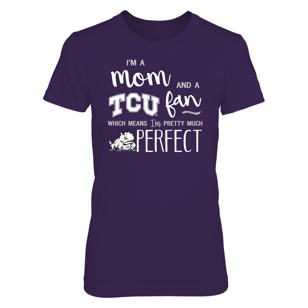 Perfect Mom TCU Horned Frogs Fan T-Shirt | Tank | Hoodie Front picture