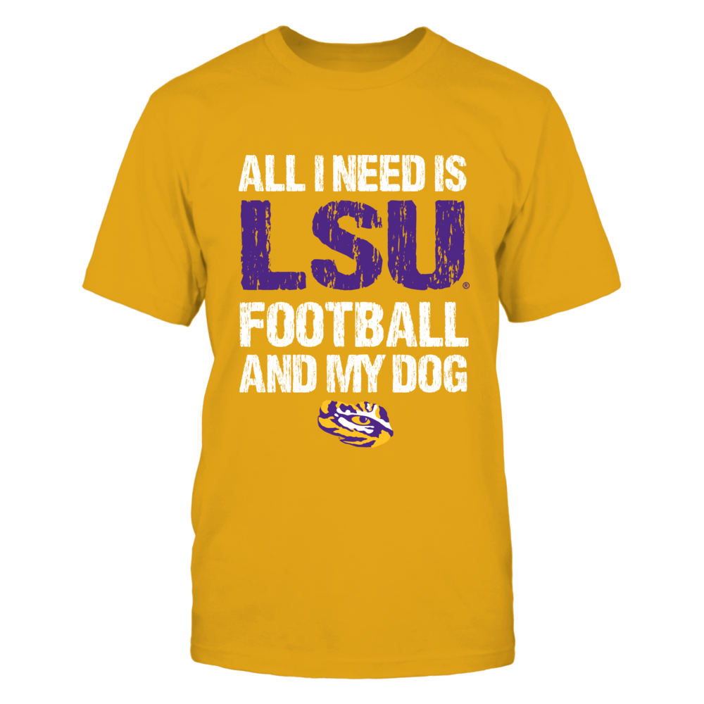 LSU Tigers - All I Need - Football and Dog - IF-IC13-DS27  - IF32-IC32-DS37 Front picture