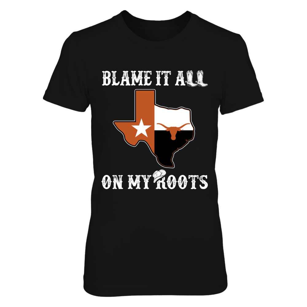 Texas Longhorns -  Blame It All On My Roots - Texas Map Front picture