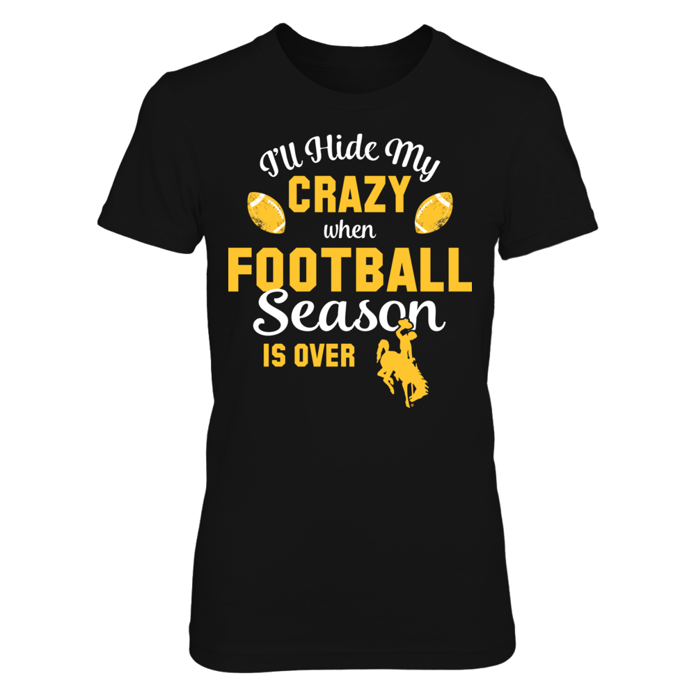 I'll Hide My Crazy When Football Season is Over Wyoming Cowboys T-Shirt   Tank Front picture