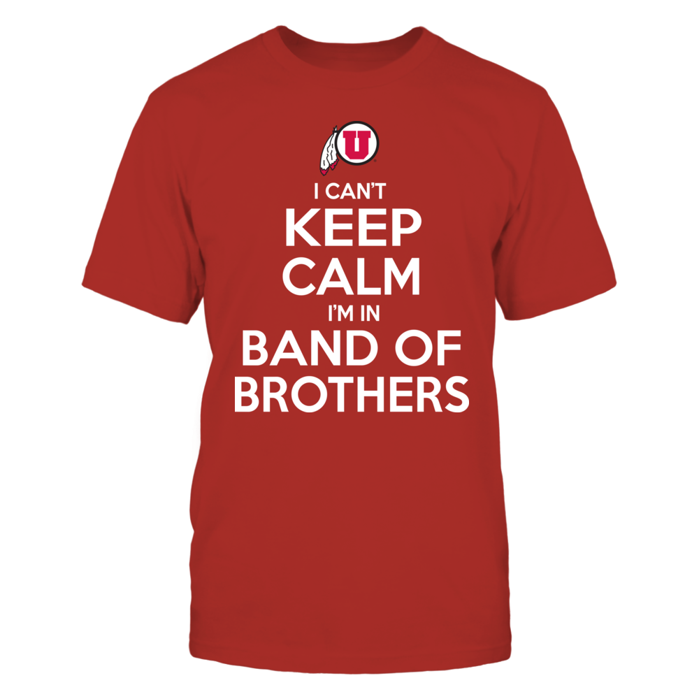 I Can't Keep Calm, I'm In Band Of Brothers - Utah Utes Front picture