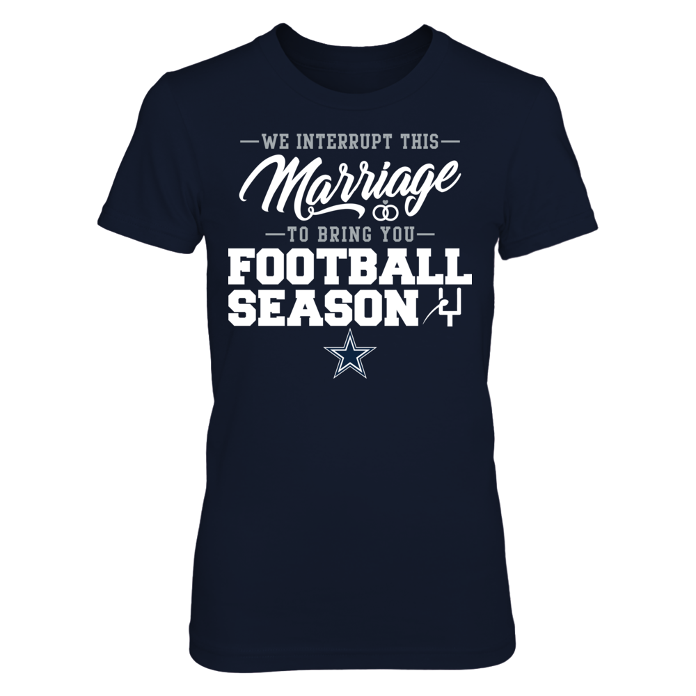 We Interrupt this Marriage to Bring You Dallas Cowboys Football T-Shirt Front picture