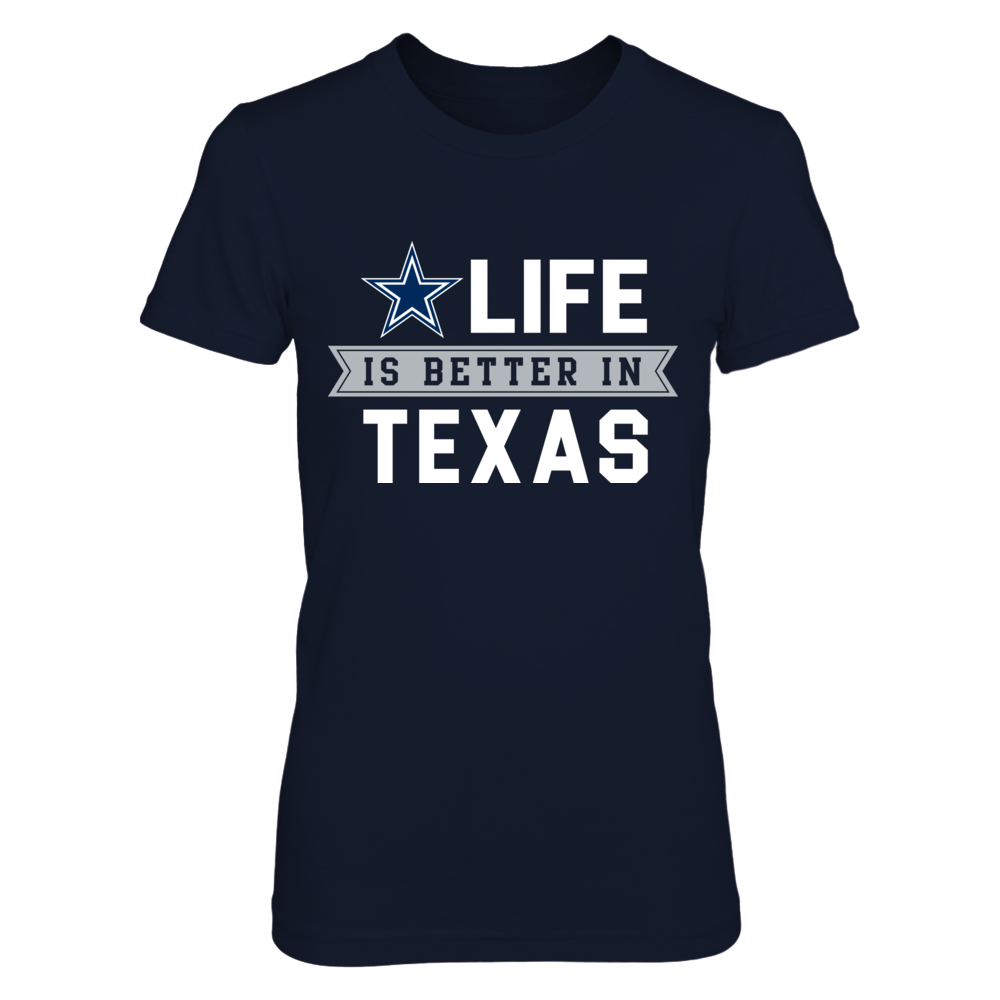 Life is Better in Dallas Texas  Dallas Cowboys T-Shirt Front picture