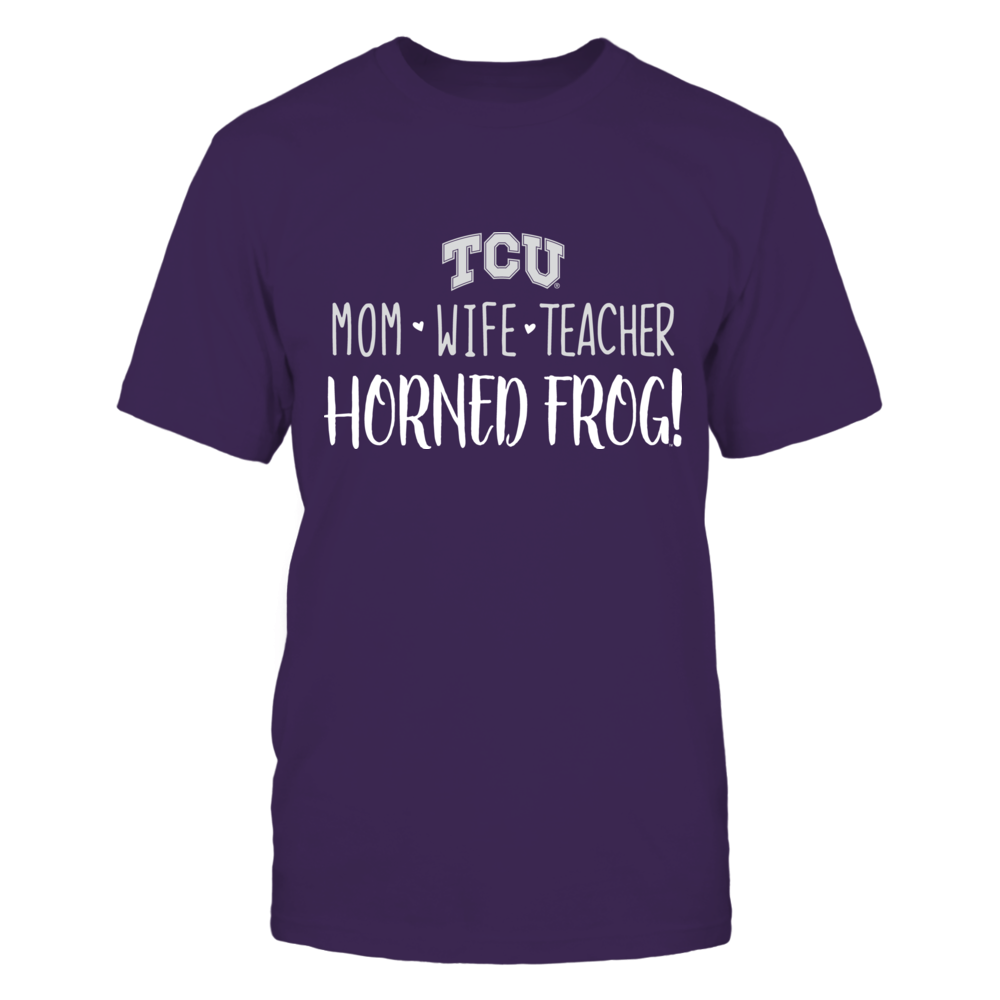 Mom, Wife, Teacher, TCU Horned Frogs T-Shirt Front picture