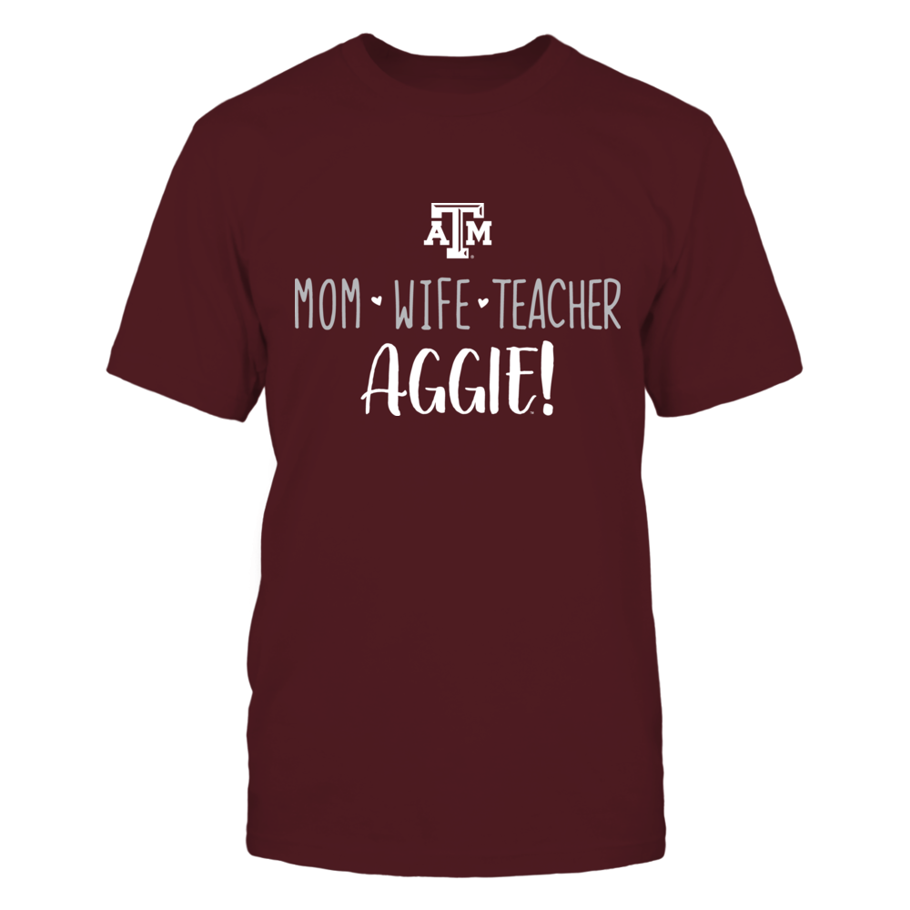 Mom, Wife, Teacher, Texas A&M Aggies T-Shirt Front picture