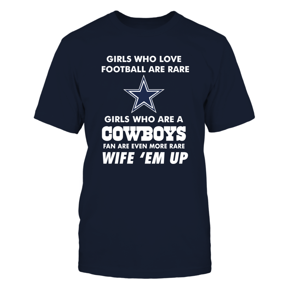 GIRLS WHO LOVE FOOTBALL ARE RARE. GIRLS WHO ARE A COWBOYS FANS ARE RARER. WIFE 'EM UP! Front picture