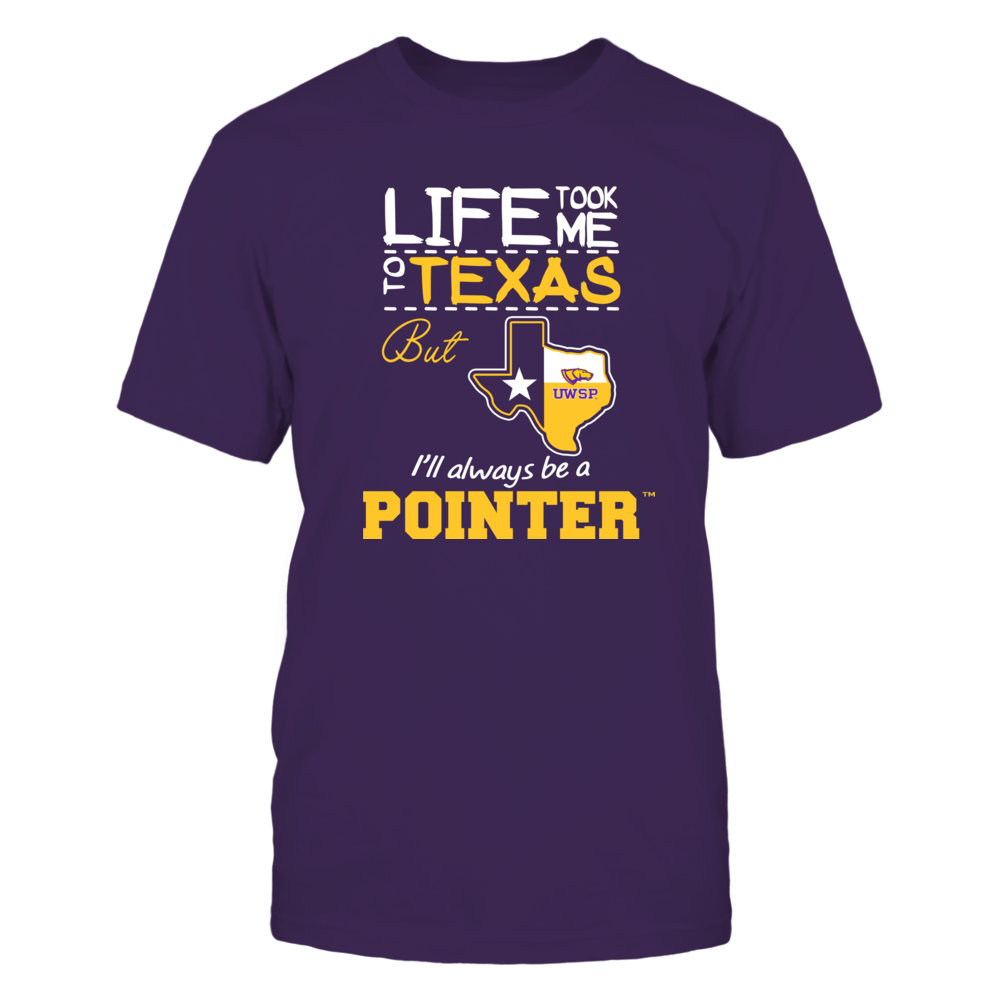 Wisconsin-Stevens Point Pointers - Life Took Me To Texas - Team Front picture
