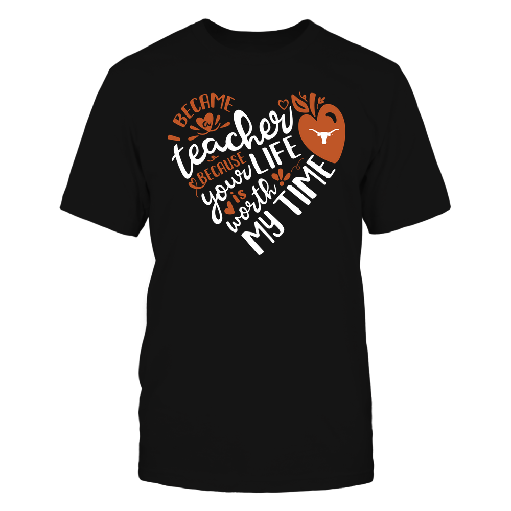 Texas Longhorns - Teacher - I Became Teacher Because Your Life Is  Worth My Time - Heart Front picture