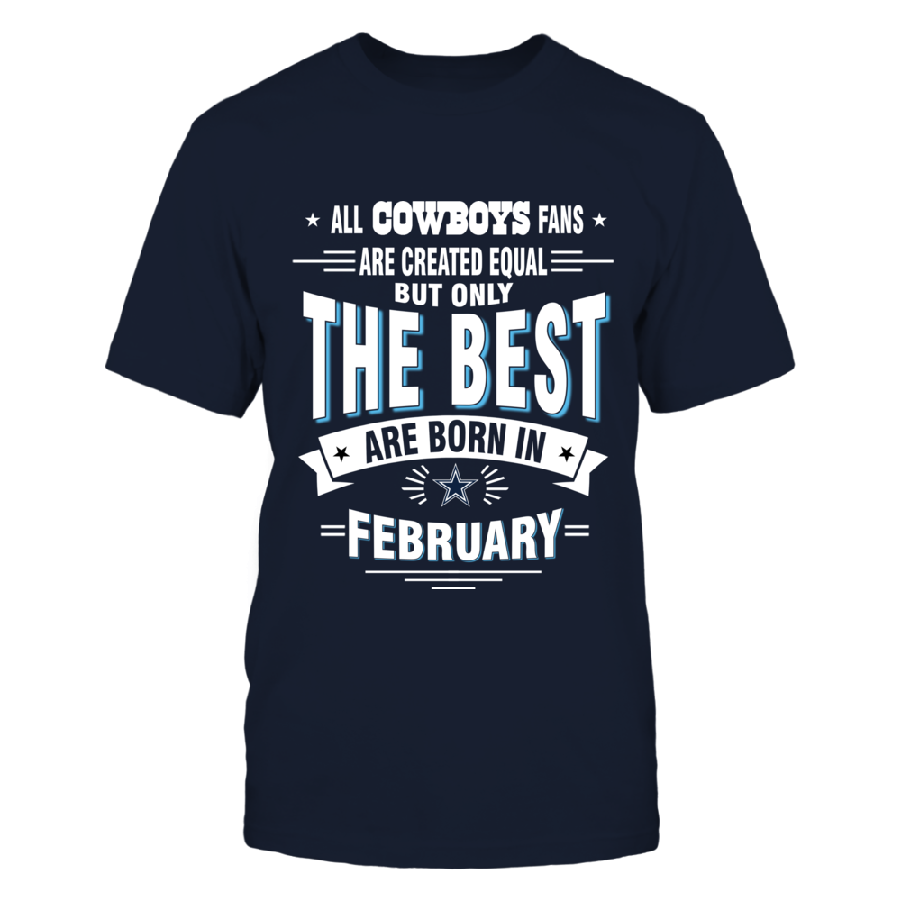 ALL COWBOYS FANS ARE CREATED EQUAL BUT ONLY THE BEST ARE BORN IN FEBRUARY Front picture