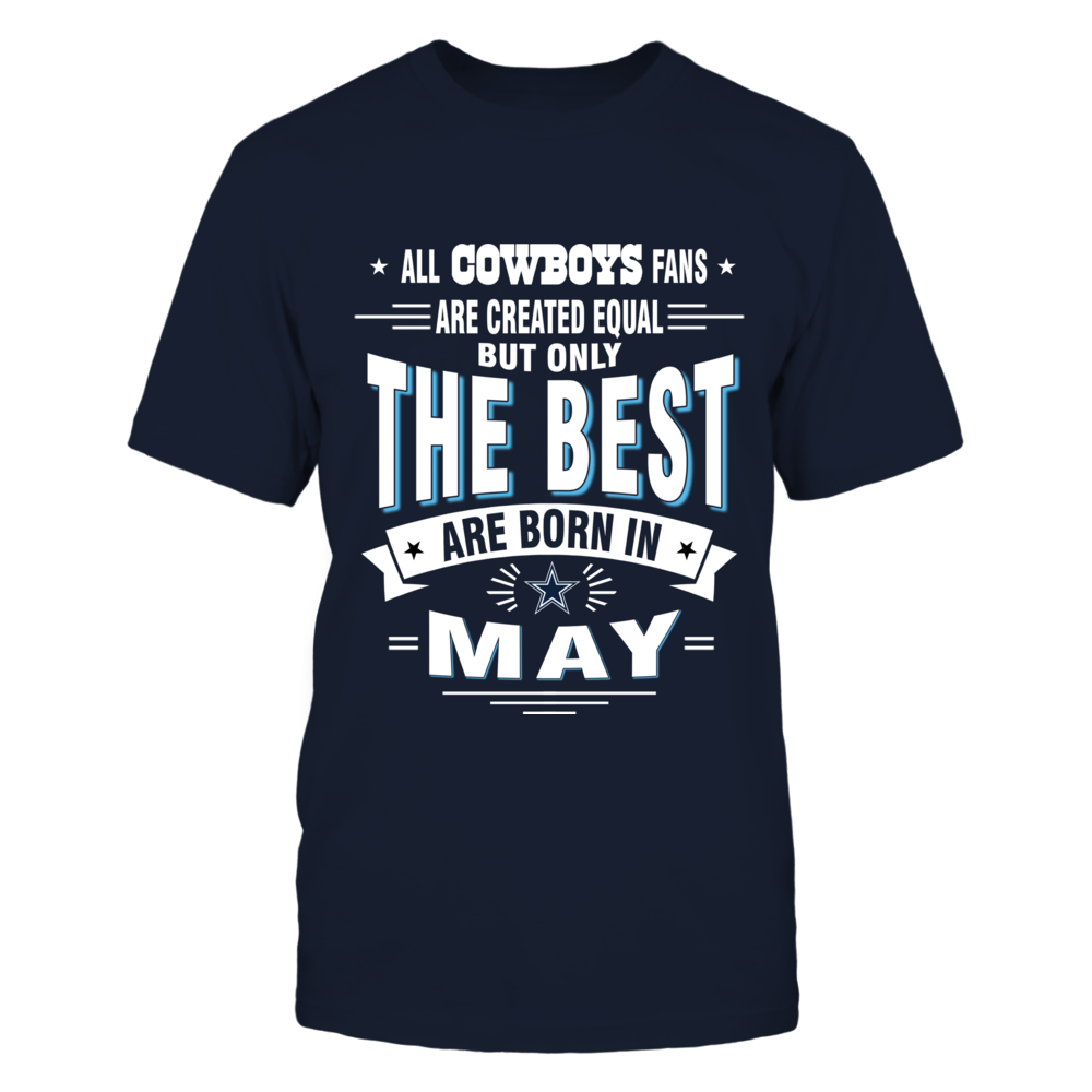 ALL COWBOYS FANS ARE CREATED EQUAL BUT ONLY THE BEST ARE BORN IN MAY Front picture