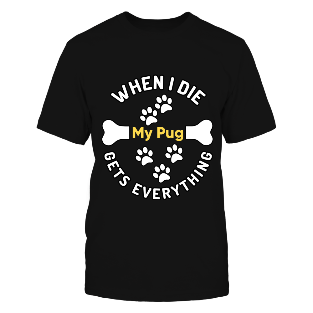 TShirt Hoodie When I Die My Pug Gets Everything FanPrint