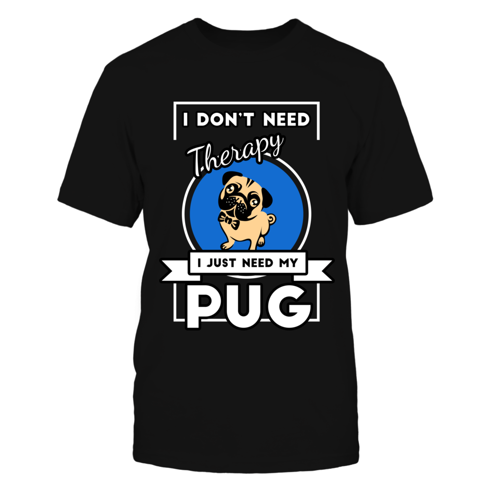 I Don't Need Therapy I Just Need My Pug Front picture